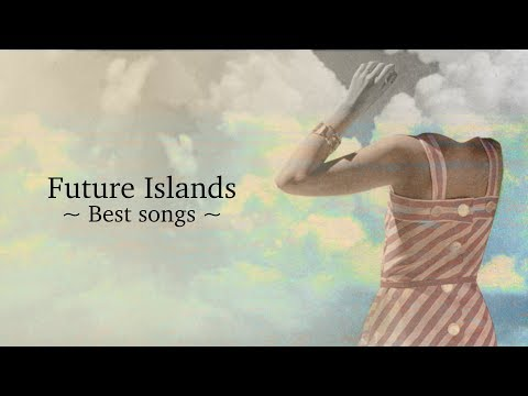 Future Islands | Best songs