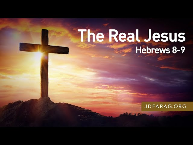 The Real Jesus, Hebrews 8-9 – August 8th, 2021