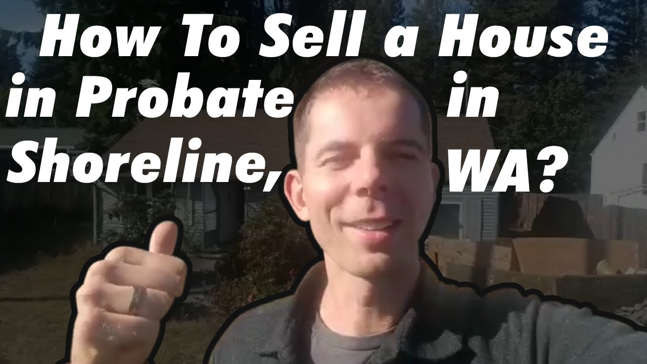 How To Sell a House in Probate in Shoreline, WA?