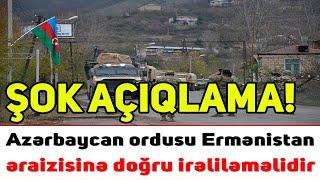 ŞOK AÇIQLAMA: Azərbaycan ordusu Ermənistan əraizisinə doğru irəliləməlidir