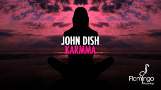 John Dish - Karmma [HD/HQ] [Flamingo Recordings]