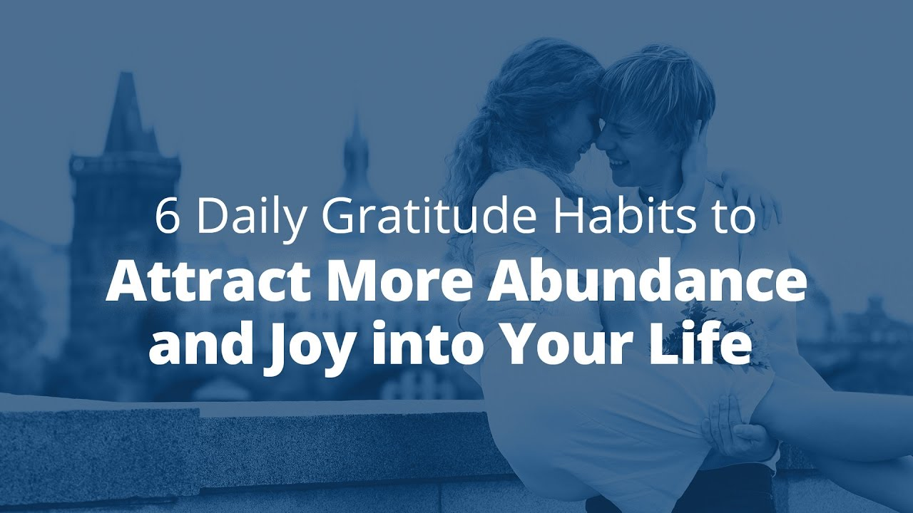 6 Daily Gratitude Habits to Attract More Abundance and Joy into Your Life   Jack Canfield