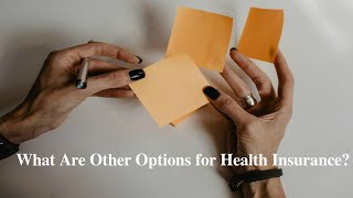 What Are Other Options for Health Insurance?