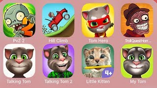 Pvz 2,Hill Climb,Tom Hero,TrollQuestHorror2,Talking Tom,Talking Tom 2,Little Kitten & Friends,My Tom