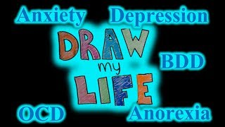 Draw My Life, Living With: OCD, Anxiety, Depression, BDD and Anorexia