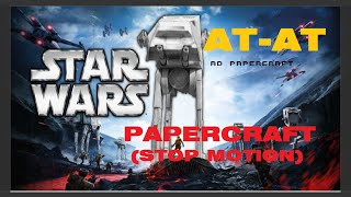 STAR WARS | AT-AT!! Papercraft (Stop Motion)