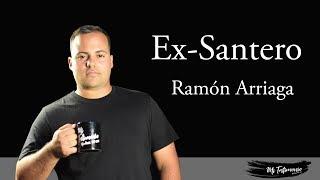 Ex Santero Ramon Arriaga/ Mi Testimonio