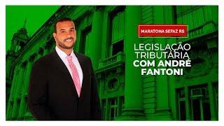[MARATONA SEFAZ RS] Legislação Tributária com André Fantoni