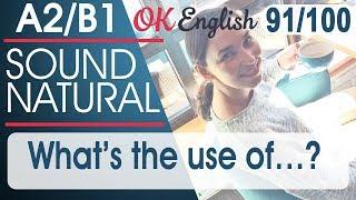 91/100 What's the use of ? - Есть ли в этом смысл? 🇺🇸 Sound Natural