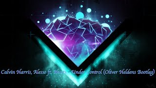 Calvin Harris, Alesso feat Hurts - Under Control (Oliver Heldens Bootleg)