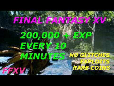 Final Fantasy XV PATCH 1.05 200,000 exp every 10 Minutes No Glitches or Exploits or RARE COINS