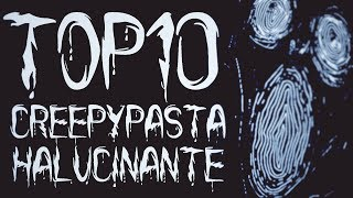 TOP 10 CREEPYPASTA HALUCINANTE