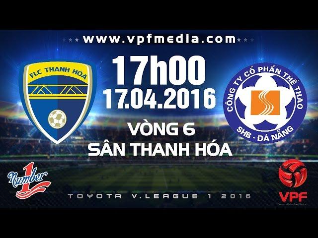 Xem lại: FLC Thanh Hóa vs SHB Đà Nẵng