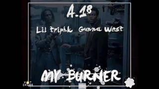 MY BURNER - Ambassador 18 Ft . Lil Trip and Gunna West