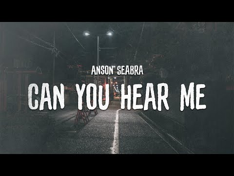 Anson Seabra - Can You Hear Me