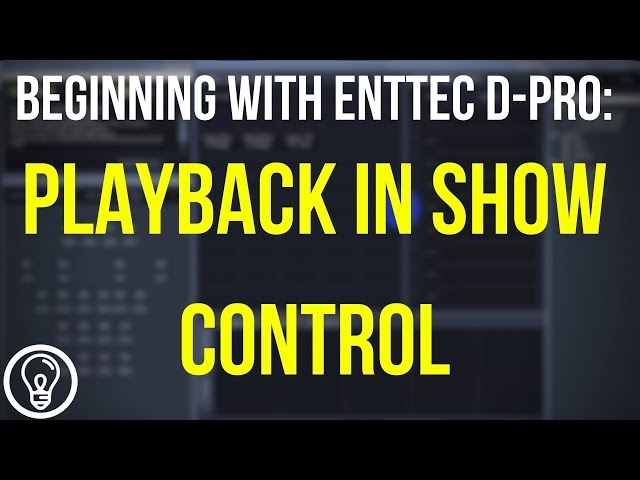 Playing Back Your Show in Show Control - Beginning with ENTTEC D-Pro
