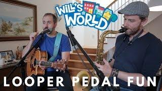 Will's World - Looper Pedal Fun (Featuring Ian Sherwood)