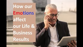 How our Emotions affect our Life & Business
