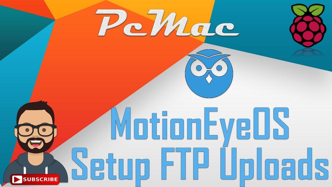 MotionEyeOS Setup FTP Uploads Raspberry Pi 3