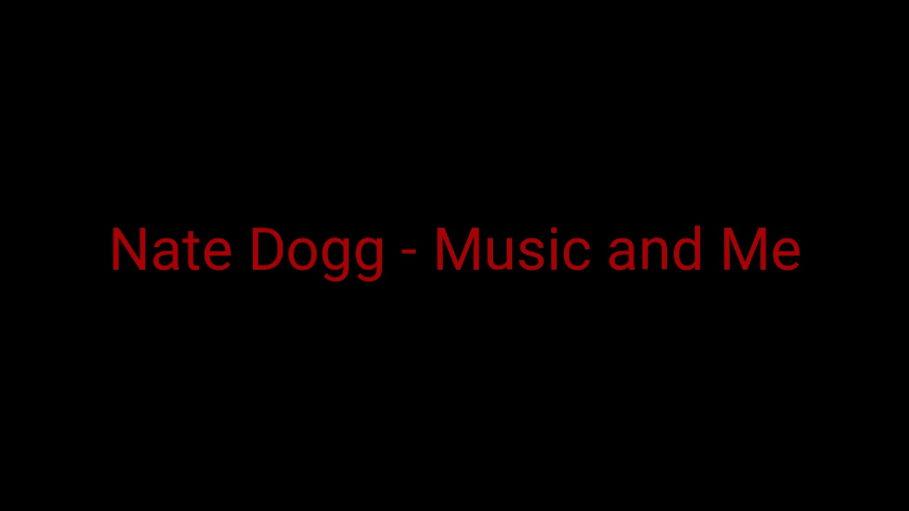 Nate Dogg Music And Me Lyrics Youtube