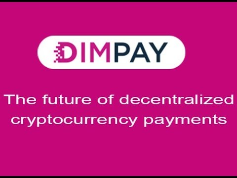 DIMPAY :: The Future of Decentralized CryptoCurrency Payments