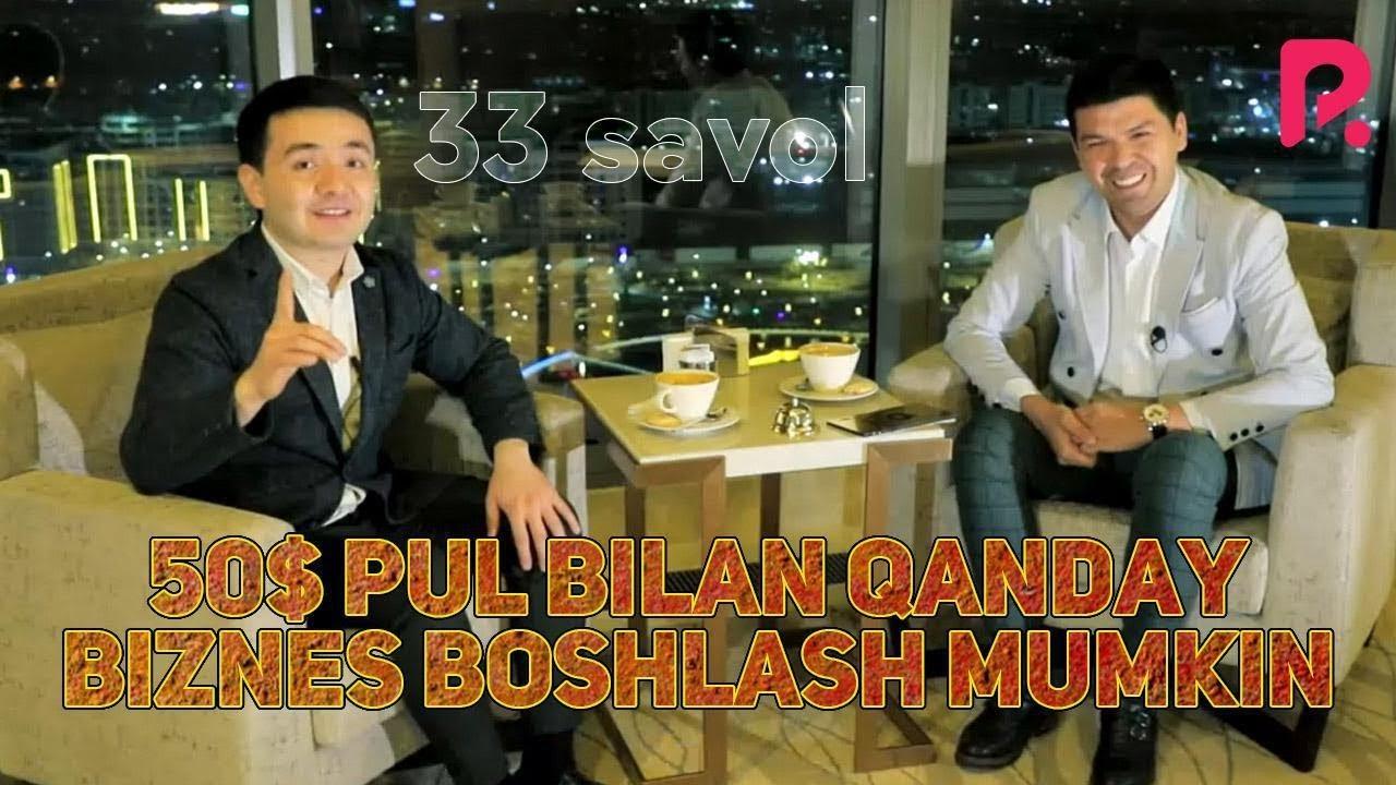 33 savol - 50$ pul bilan qanday biznes boshlash mumkin?
