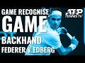 Roger Federer vs Stefan Edberg Backhand: GAME RECOGNISE GAME