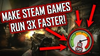 HOW TO MAKE STEAM GAMES RUN 3 TIMES FASTER!