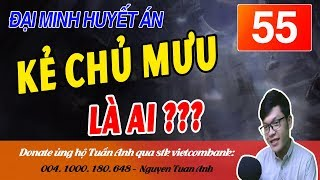 ĐẠI MINH HUYẾT ÁN TẬP 55-KẺ CHỦ MƯU LÀ AI-TRUYỆN TRINH THÁM MC TUẤN ANH