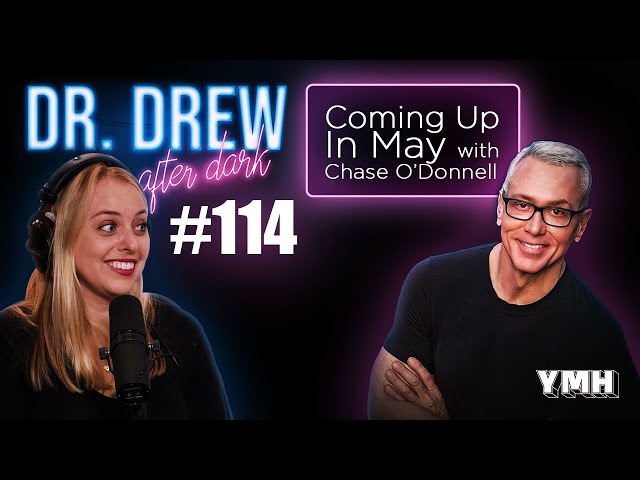 Ep. 114 Coming Up In May w/ Chase O'Donnell | Dr. Drew After Dark
