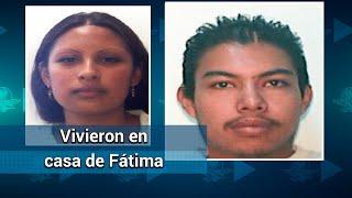 Pareja implicada en muerte de Fátima vivió un tiempo en casa de la niña
