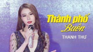 Thành Phố Buồn - Thanh Thư || Bolero Nhạc Vàng Khiến Bạn Thích Mê [MV HD]