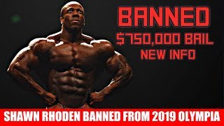 Shawn Rhoden BANNED From 2019 Olympia + Receives $750,000 Bail + New Info