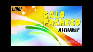 Galo Pacheco - Aicha Engish Remix [HIGH QUALITY MUSIC]