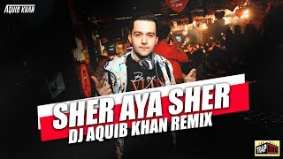 Sher Aya Sher | DJ Aquib Khan | Remix | The Asli Trap King