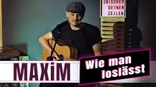 """MAXIM - """"Wie man loslässt""""   ZWiSCHEN DEiNEN ZEiLEN"""