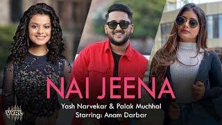 Nai Jeena - Yash Narvekar | Palak M | Anam Darbar | Kunaal V | Denny | Amaal Mallik