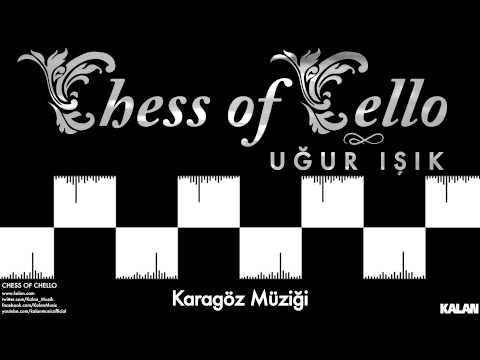 Uğur Işık - Karagöz Müziği - [ Chess of Cello  © 2015 Kalan Müzik ]