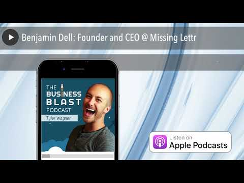 Benjamin Dell: Founder and CEO @ Missing Lettr