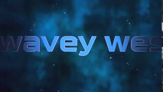 intro for wavey wes