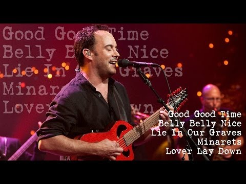 Dave Matthews Band - Good Good Time - Belly Belly Nice - LIOG - Minarets - L. Lay Down (Audios)