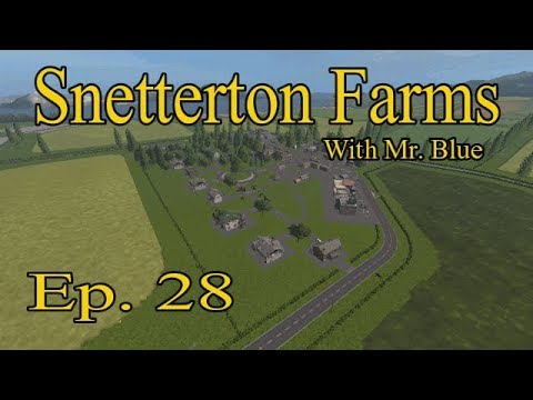 Let's Play Farming Simulator 17, Snettertons Farm, Ep 28 With Mr  Blue