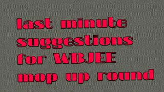 Last minute suggestions|WBJEE mop up round 2018
