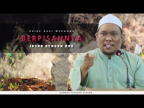 Berpisahnya Jasad Dengan Roh | Ustaz Auni Mohamad ( Reupload )