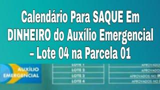 Calendário Para SAQUE Em DINHEIRO do Auxílio Emergencial – Lote 04 na Parcela 01