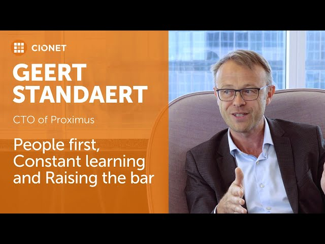 Geert Standaert, CTO of Proximus – People first, Constant learning and Raising the bar