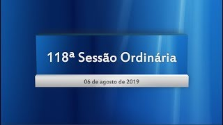 118ª Sessão Ordinária 06/08/2019
