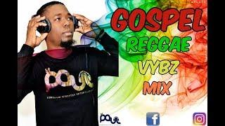 GOSPEL REGGAE VYBZ MIX, 2019 - DJ PAUL (Over 1Hr Non-Stop Hits)