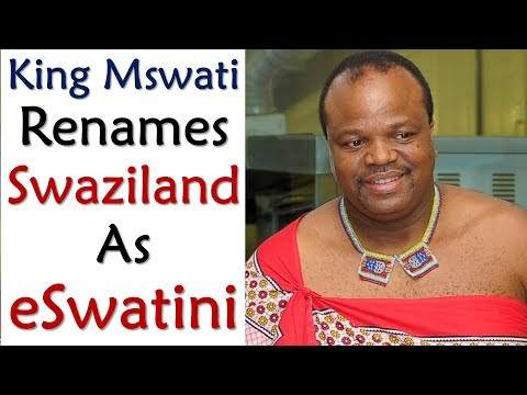 King Mswati Renames Swaziland As eSwatini