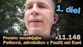 Live: Prosím: nezabíjajte Petkovú, advokátov z PaulQ ani Eset. (1. diel) #11.149